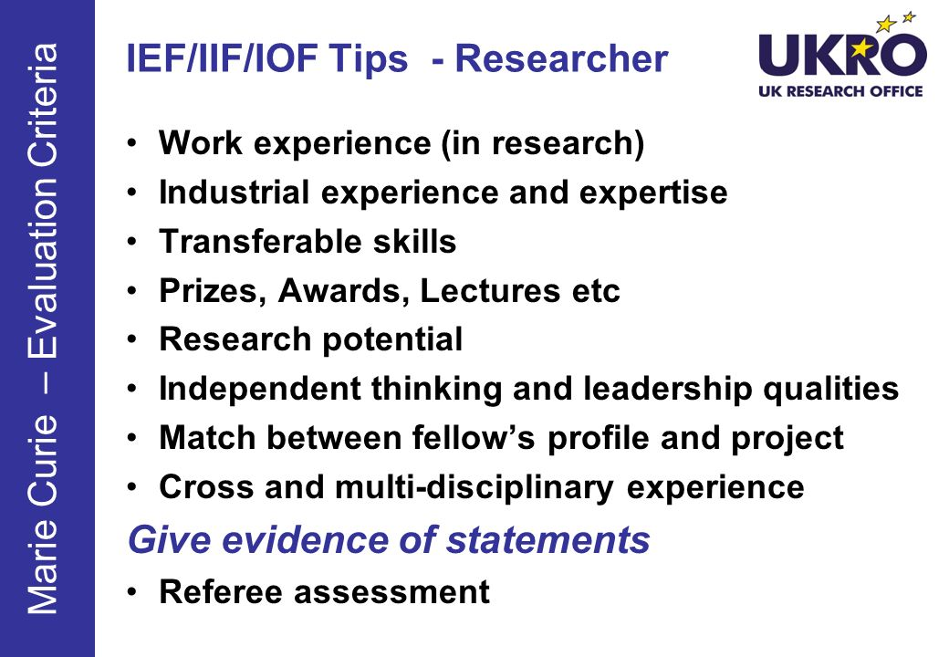 IEF/IIF/IOF Tips - Researcher Work experience (in research) Industrial experience and expertise Transferable skills Prizes, Awards, Lectures etc Resea