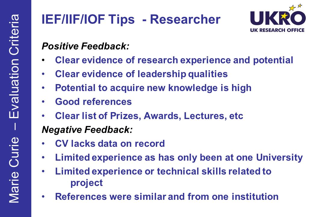 Positive Feedback: Clear evidence of research experience and potential Clear evidence of leadership qualities Potential to acquire new knowledge is hi