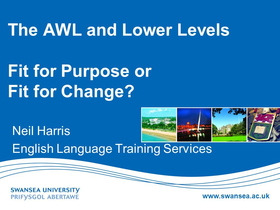 The AWL and Lower Levels Fit for Purpose or Fit for Change.