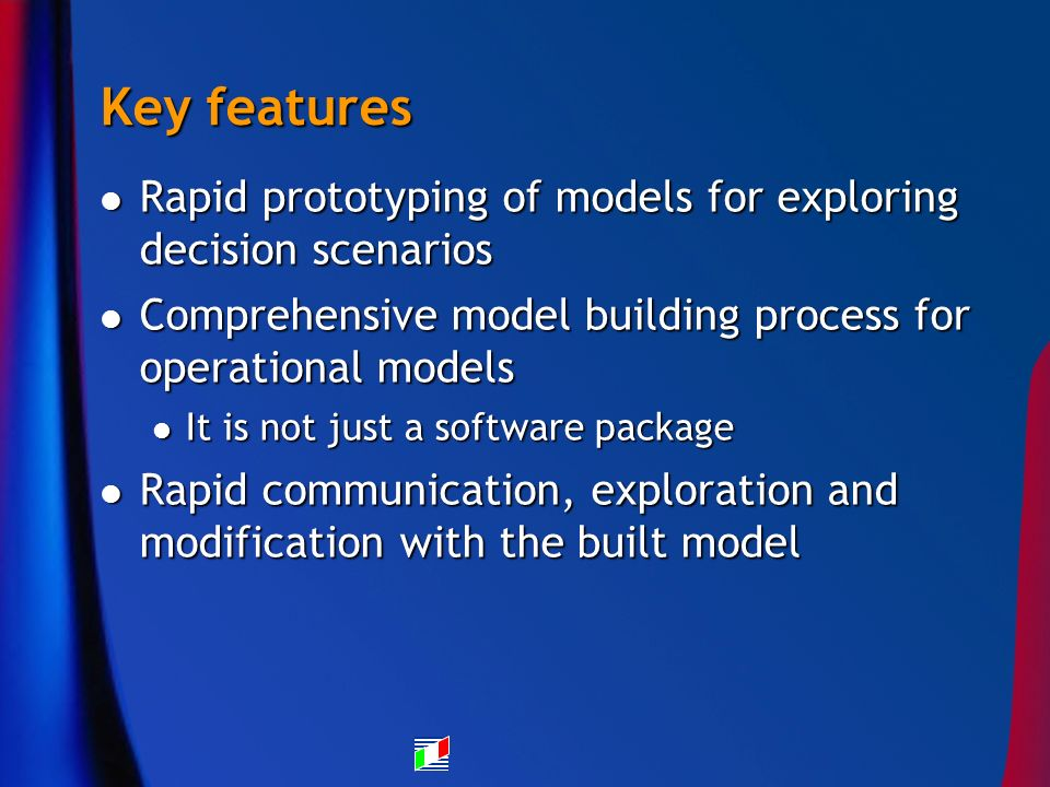 Key features Rapid prototyping of models for exploring decision scenarios Rapid prototyping of models for exploring decision scenarios Comprehensive m