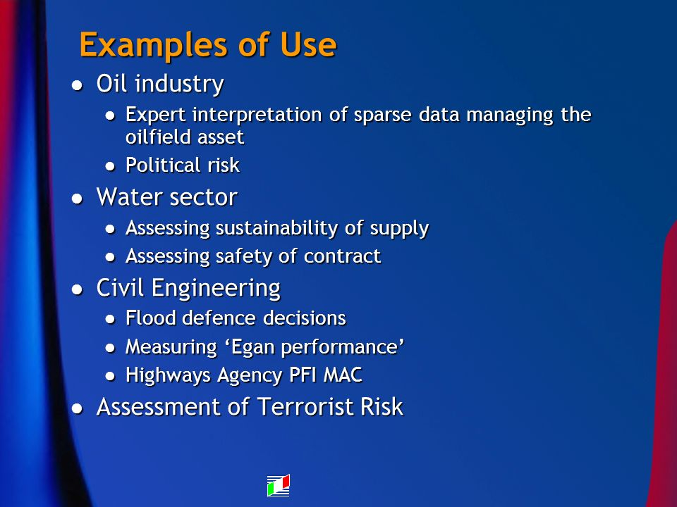 Examples of Use Oil industry Oil industry Expert interpretation of sparse data managing the oilfield asset Expert interpretation of sparse data managi