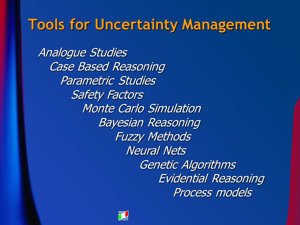 Tools for Uncertainty Management Analogue Studies Case Based Reasoning Case Based Reasoning Parametric Studies Parametric Studies Safety Factors Safet