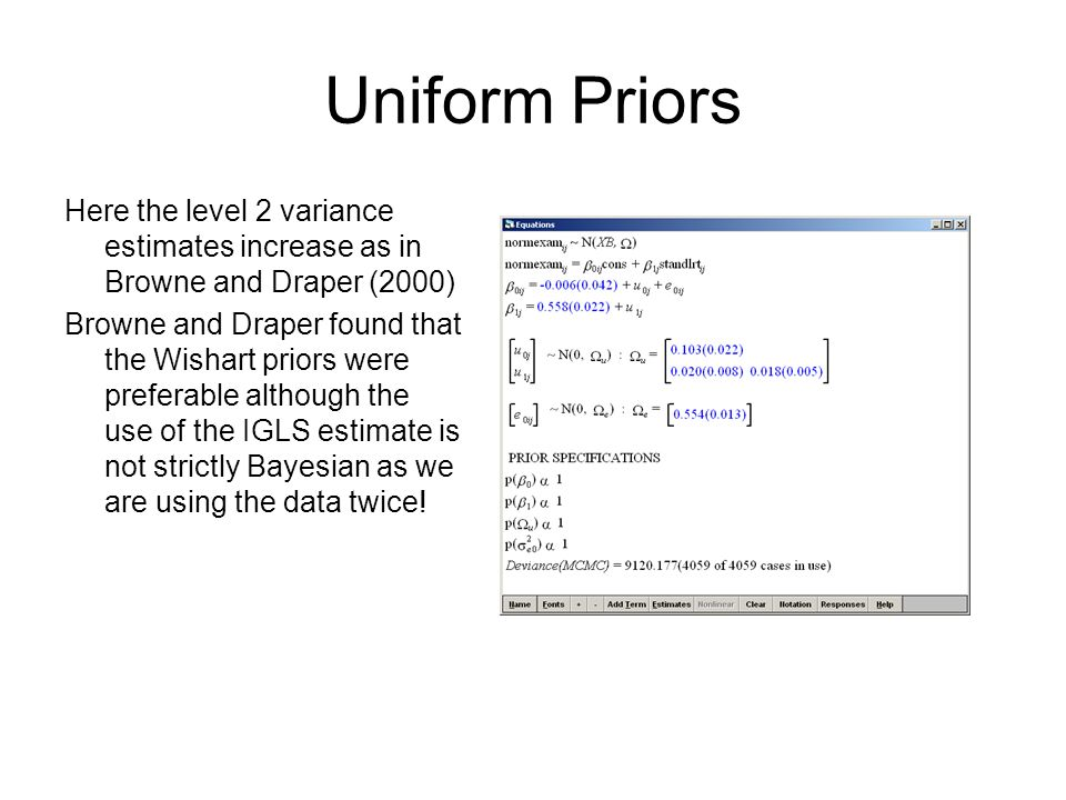 Uniform Priors Here the level 2 variance estimates increase as in Browne and Draper (2000) Browne and Draper found that the Wishart priors were preferable although the use of the IGLS estimate is not strictly Bayesian as we are using the data twice!