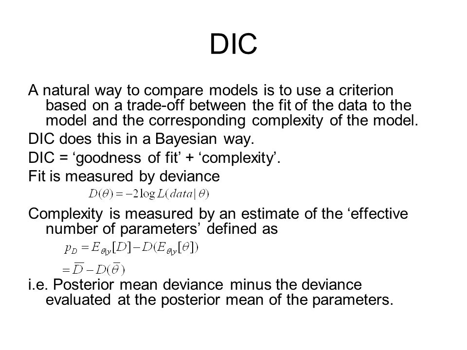 DIC A natural way to compare models is to use a criterion based on a trade-off between the fit of the data to the model and the corresponding complexity of the model.