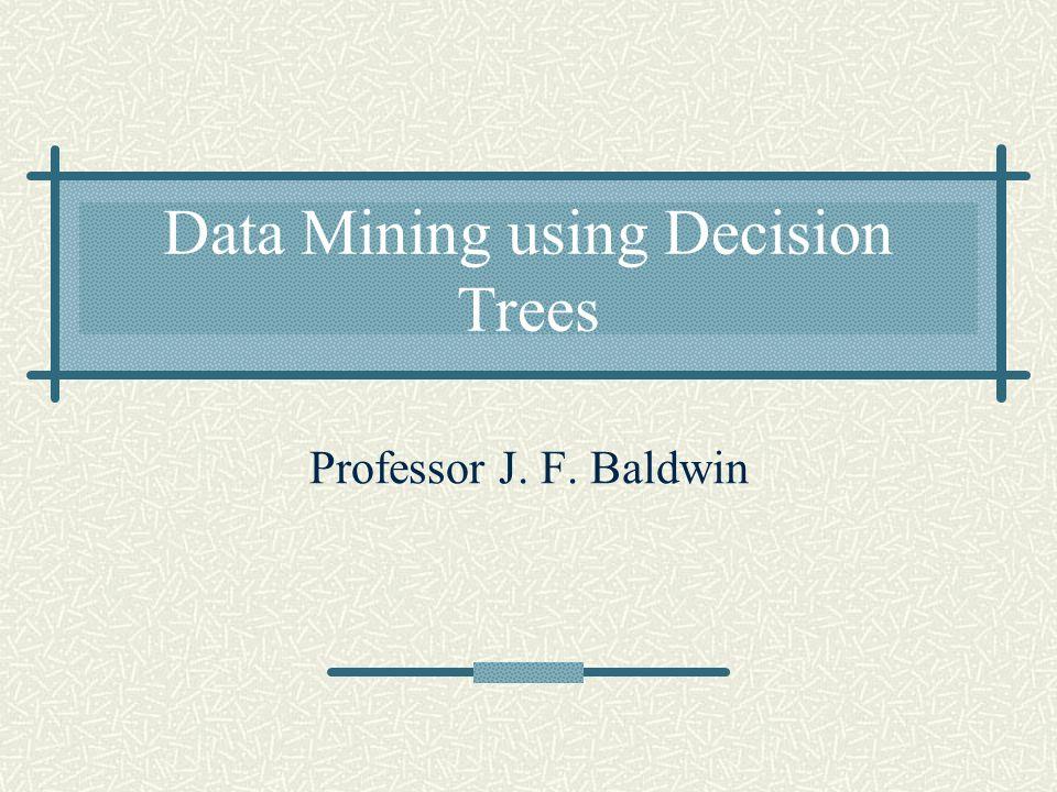 Data Mining using Decision Trees Professor J. F. Baldwin