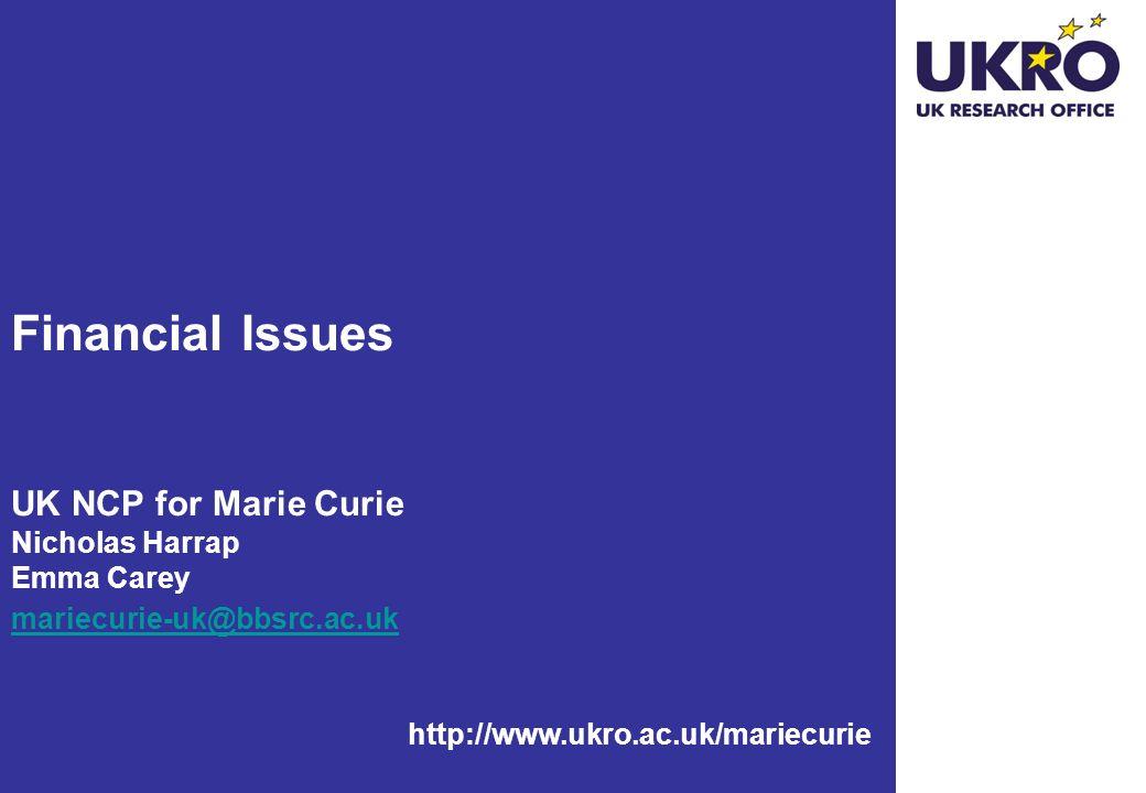 http://www.ukro.ac.uk/mariecurie Financial Issues UK NCP for Marie Curie Nicholas Harrap Emma Carey mariecurie-uk@bbsrc.ac.uk mariecurie-uk@bbsrc.ac.uk