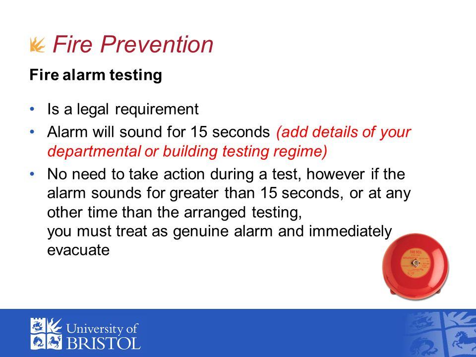 Fire Prevention Fire alarm testing Is a legal requirement Alarm will sound for 15 seconds (add details of your departmental or building testing regime