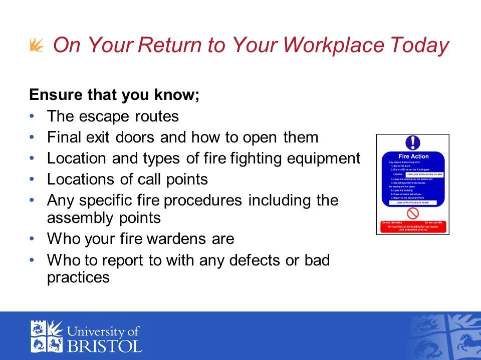 On Your Return to Your Workplace Today Ensure that you know; The escape routes Final exit doors and how to open them Location and types of fire fighti