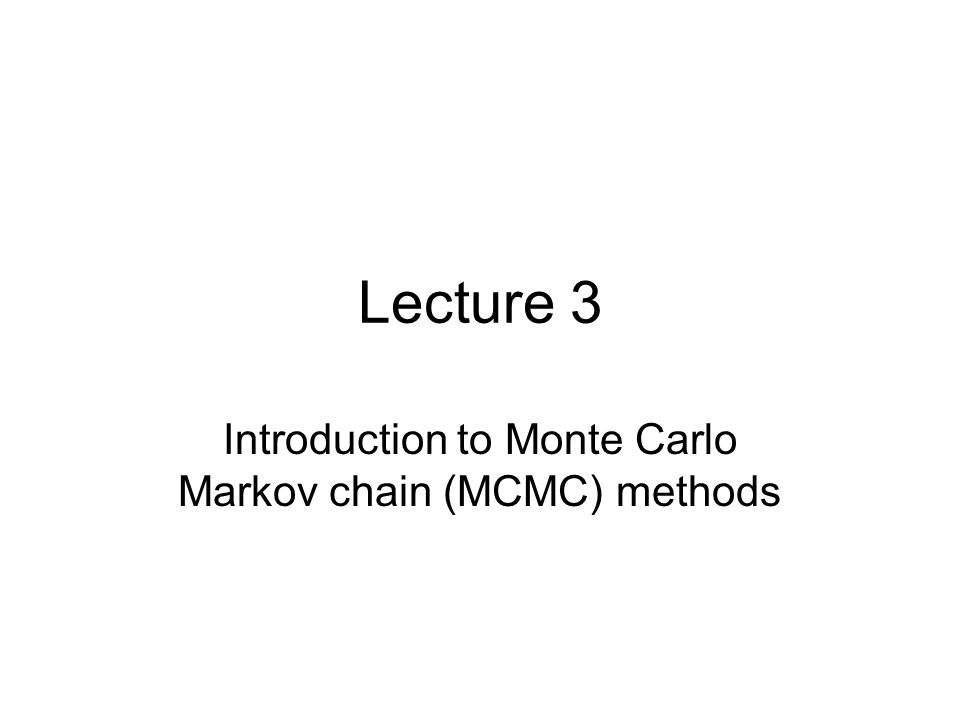 Lecture 3 Introduction to Monte Carlo Markov chain (MCMC) methods