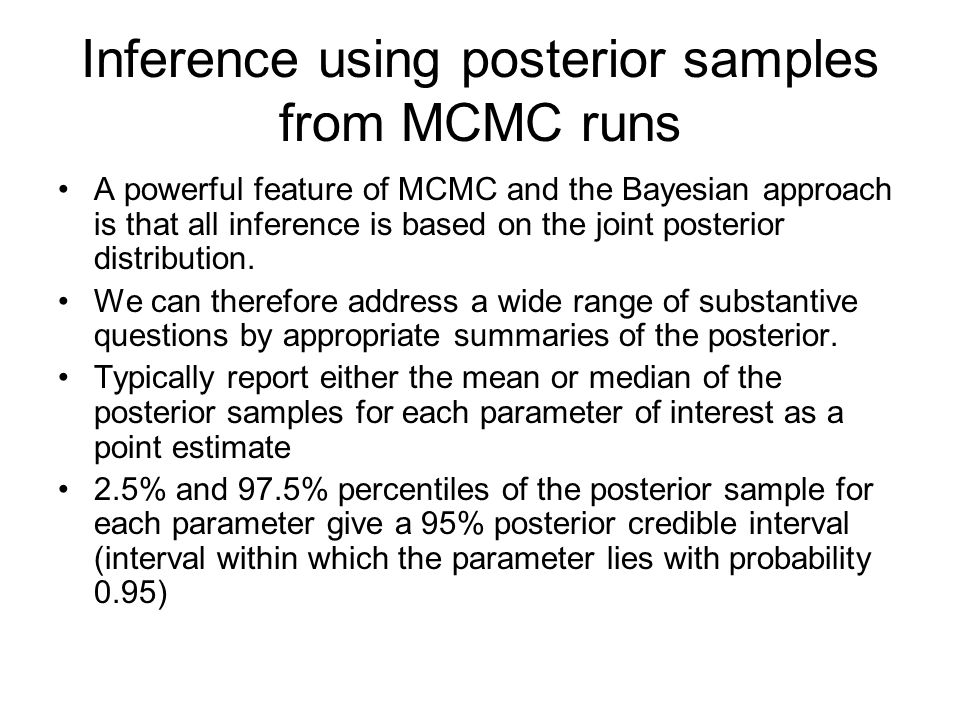 Inference using posterior samples from MCMC runs A powerful feature of MCMC and the Bayesian approach is that all inference is based on the joint posterior distribution.