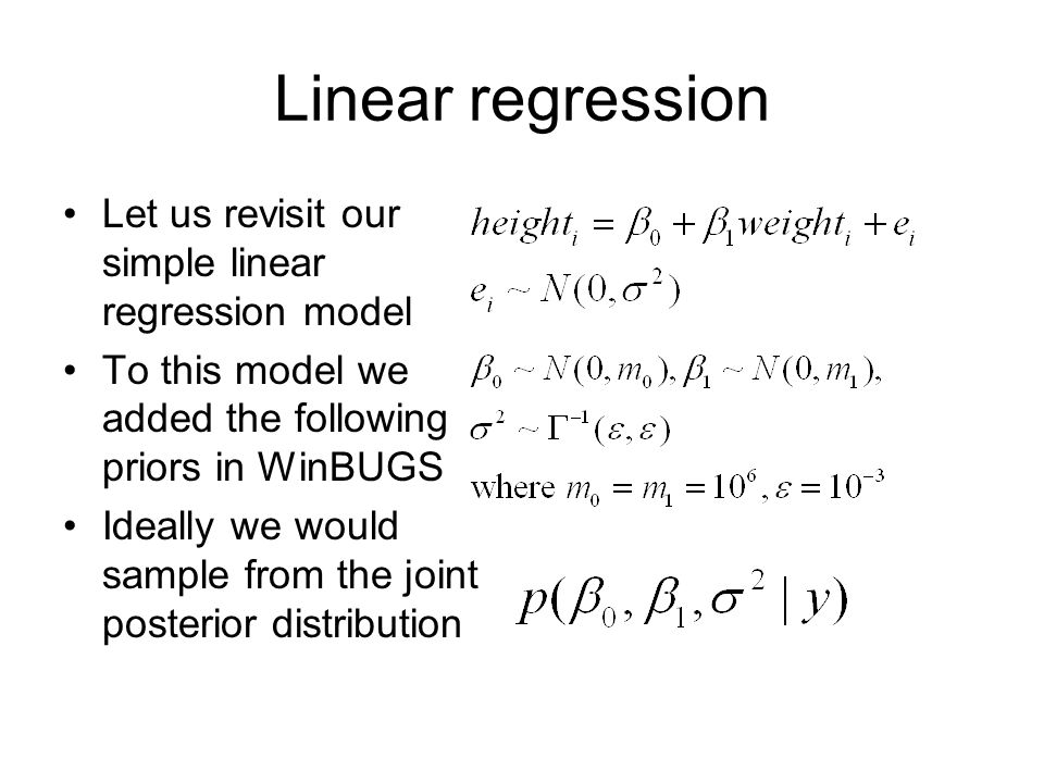 Linear regression Let us revisit our simple linear regression model To this model we added the following priors in WinBUGS Ideally we would sample from the joint posterior distribution