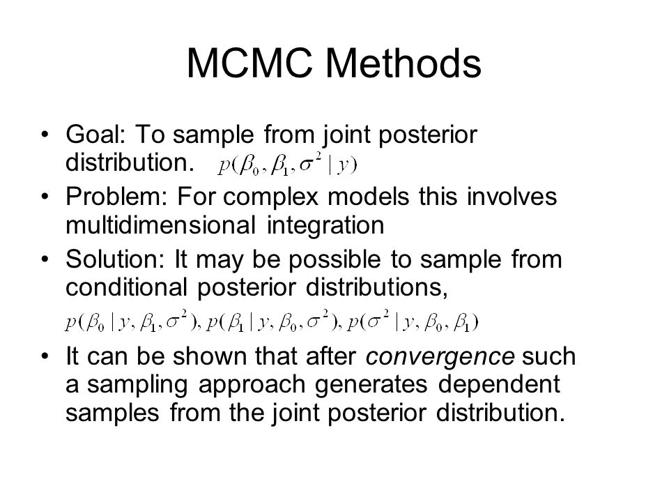 MCMC Methods Goal: To sample from joint posterior distribution.