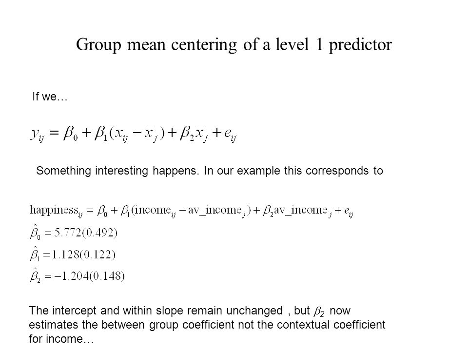 Group mean centering of a level 1 predictor If we… Something interesting happens.