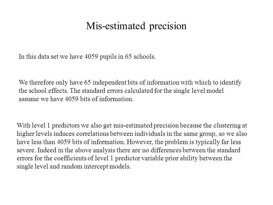 Mis-estimated precision In this data set we have 4059 pupils in 65 schools.