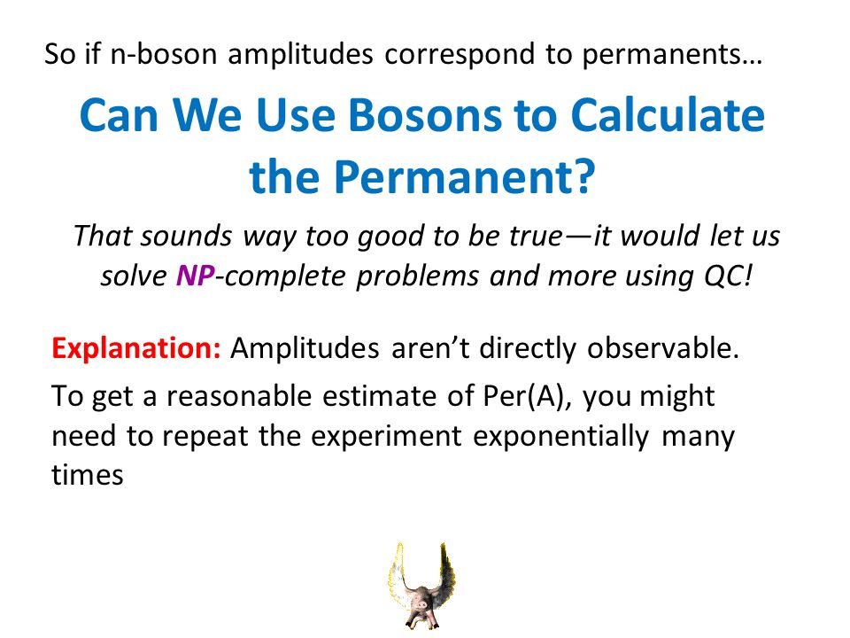 Can We Use Bosons to Calculate the Permanent. Explanation: Amplitudes arent directly observable.