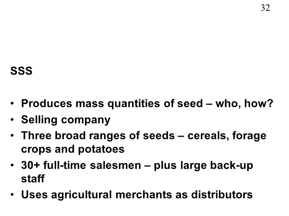 32 SSS Produces mass quantities of seed – who, how.