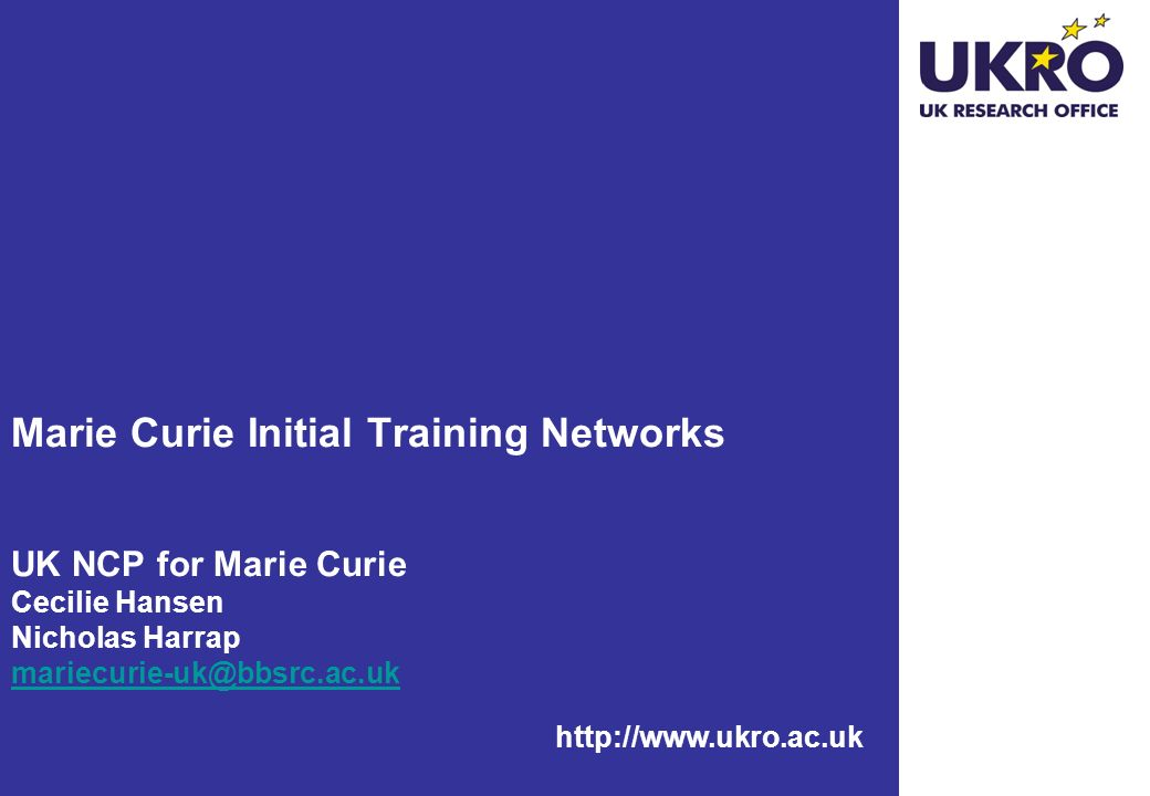 http://www.ukro.ac.uk IAPPs and IRSES UK NCP for Marie Curie Cecilie Hansen Nicholas Harrap mariecurie-uk@bbsrc.ac.uk mariecurie-uk@bbsrc.ac.uk