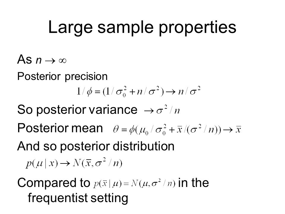 Large sample properties As n Posterior precision So posterior variance Posterior mean And so posterior distribution Compared to in the frequentist setting