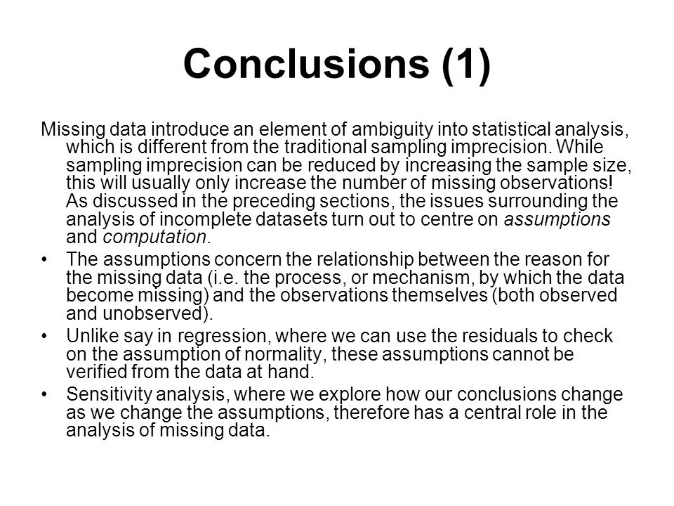 Conclusions (1) Missing data introduce an element of ambiguity into statistical analysis, which is different from the traditional sampling imprecision
