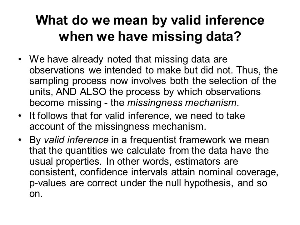 What do we mean by valid inference when we have missing data? We have already noted that missing data are observations we intended to make but did not