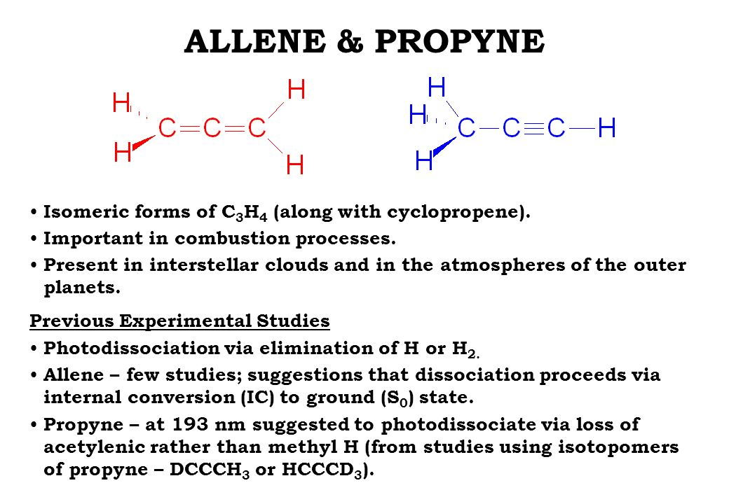 ALLENE & PROPYNE Isomeric forms of C 3 H 4 (along with cyclopropene).