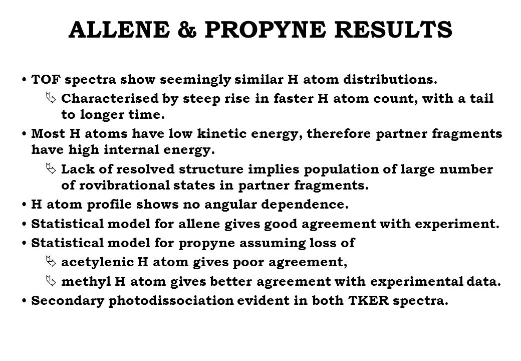 ALLENE & PROPYNE RESULTS TOF spectra show seemingly similar H atom distributions.
