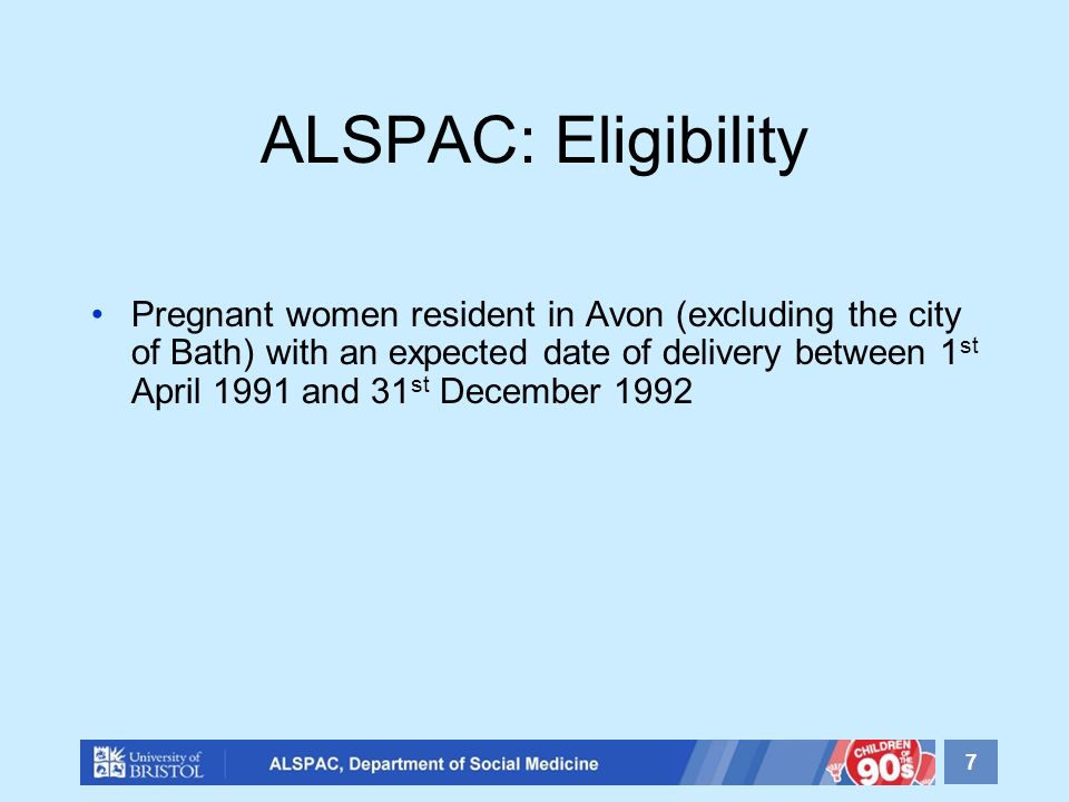 ALSPAC: Eligibility Pregnant women resident in Avon (excluding the city of Bath) with an expected date of delivery between 1 st April 1991 and 31 st December 1992 7