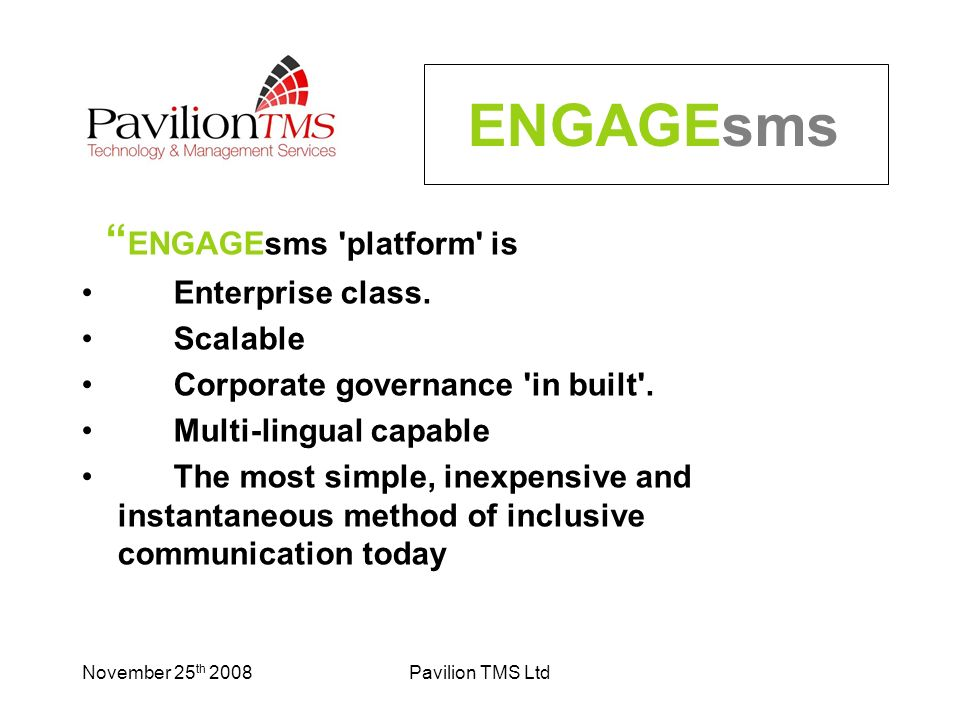 November 25 th 2008Pavilion TMS Ltd ENGAGEsms ENGAGEsms platform is Enterprise class.