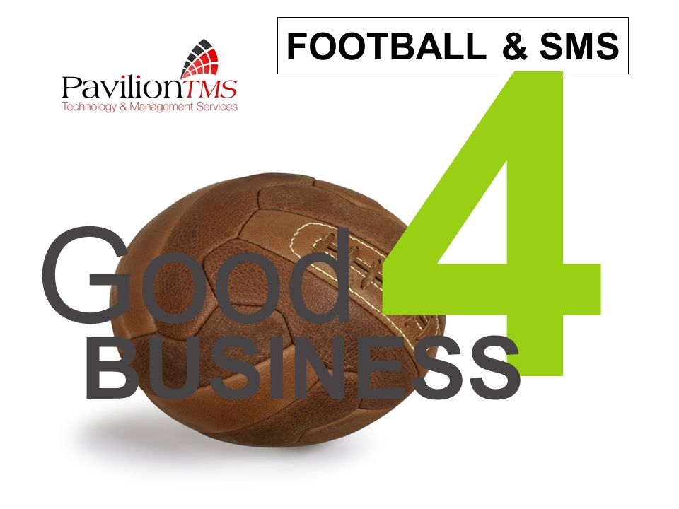 November 25 th 2008Pavilion TMS Ltd FOOTBALL & SMS 4 Good BUSINESS