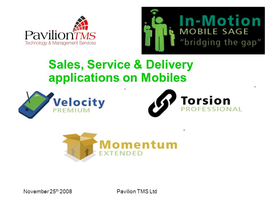 November 25 th 2008Pavilion TMS Ltd Sales, Service & Delivery applications on Mobiles