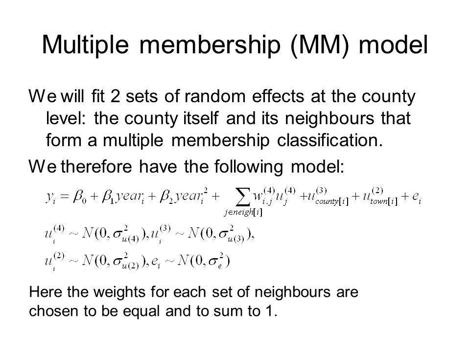 Multiple membership (MM) model We will fit 2 sets of random effects at the county level: the county itself and its neighbours that form a multiple mem