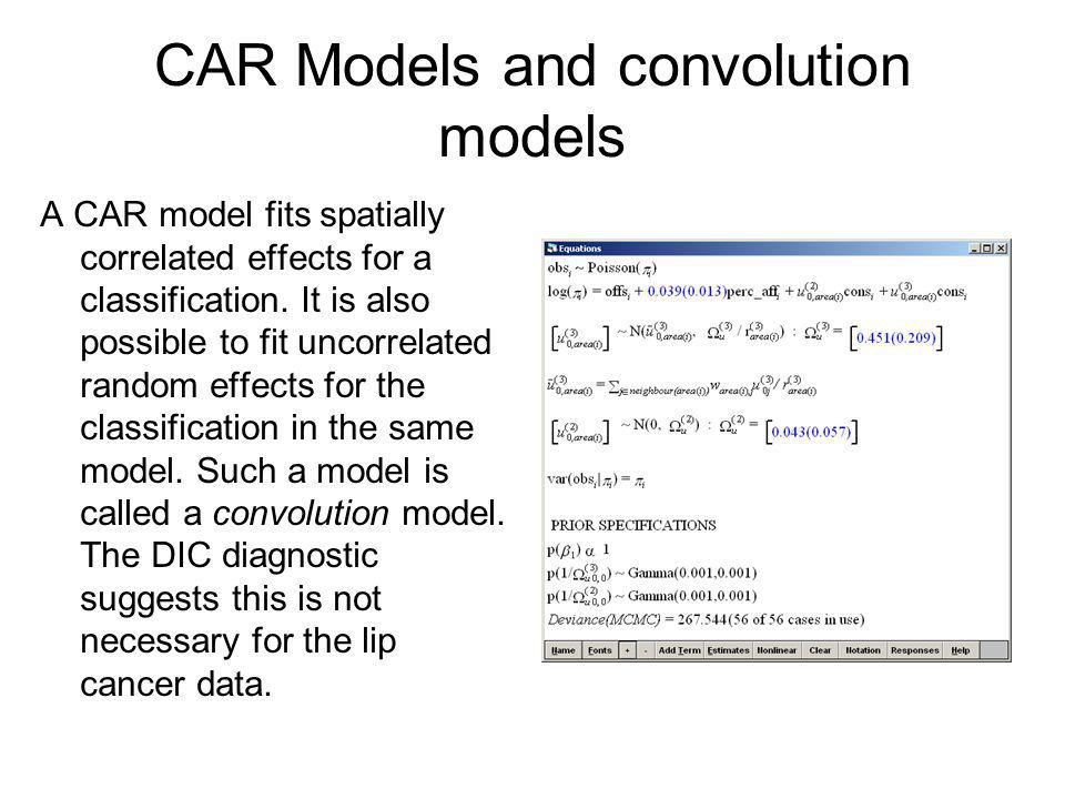 CAR Models and convolution models A CAR model fits spatially correlated effects for a classification. It is also possible to fit uncorrelated random e