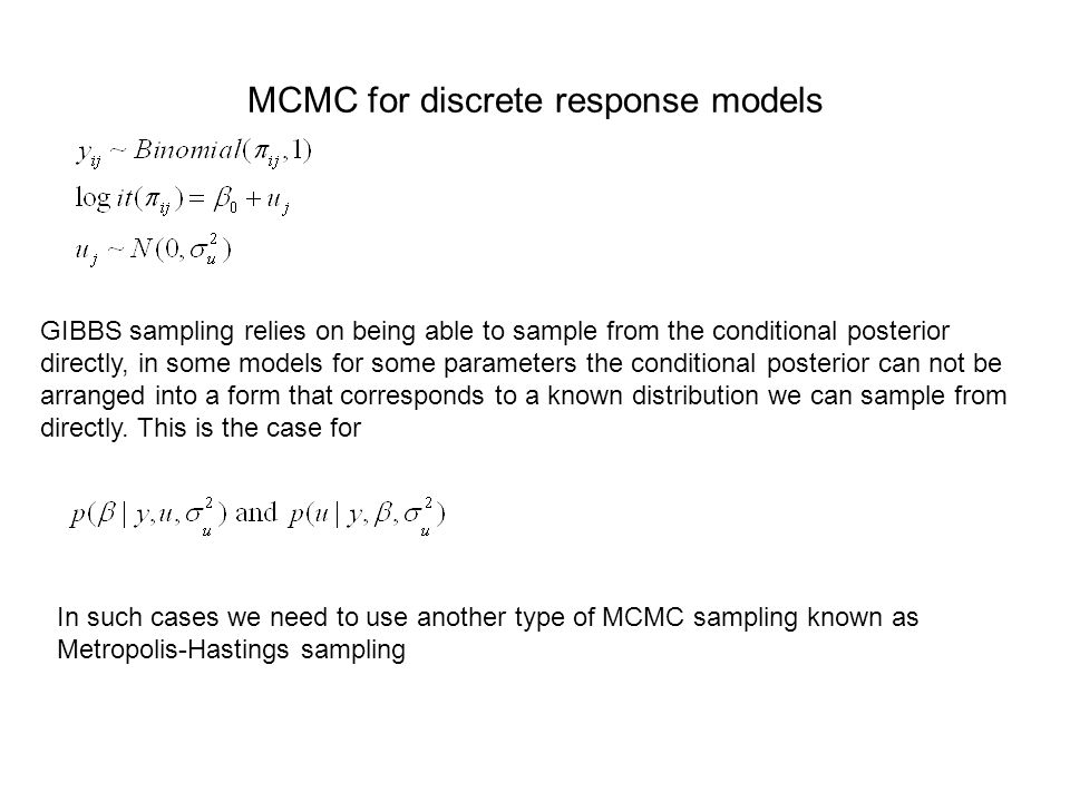 MCMC for discrete response models GIBBS sampling relies on being able to sample from the conditional posterior directly, in some models for some param