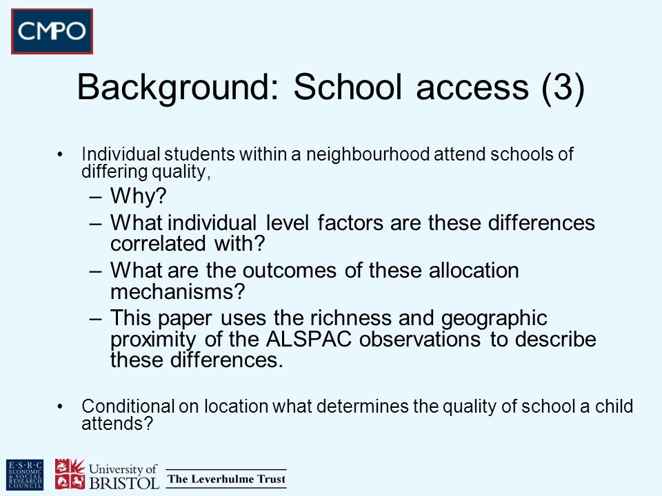 Background: School access (3) Individual students within a neighbourhood attend schools of differing quality, –Why.