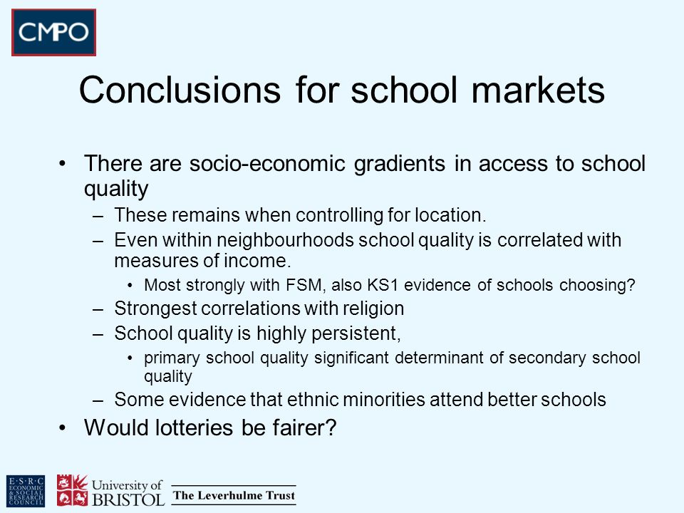 Conclusions for school markets There are socio-economic gradients in access to school quality –These remains when controlling for location.