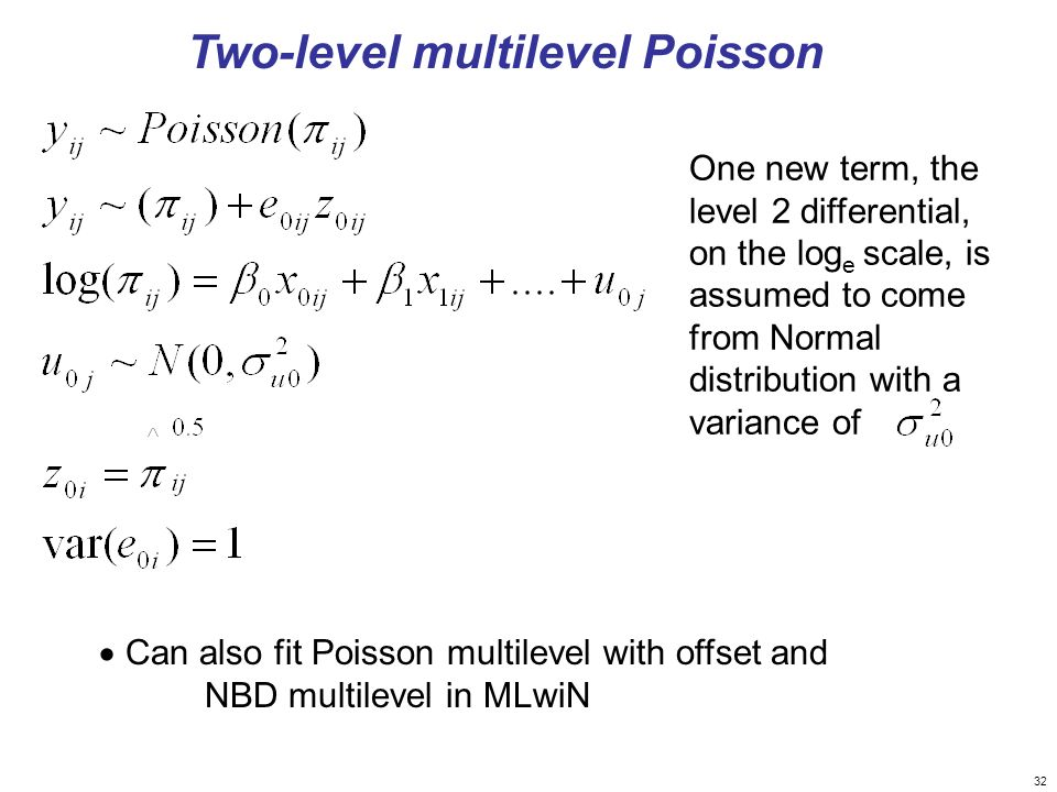 32 Two-level multilevel Poisson One new term, the level 2 differential, on the log e scale, is assumed to come from Normal distribution with a varianc