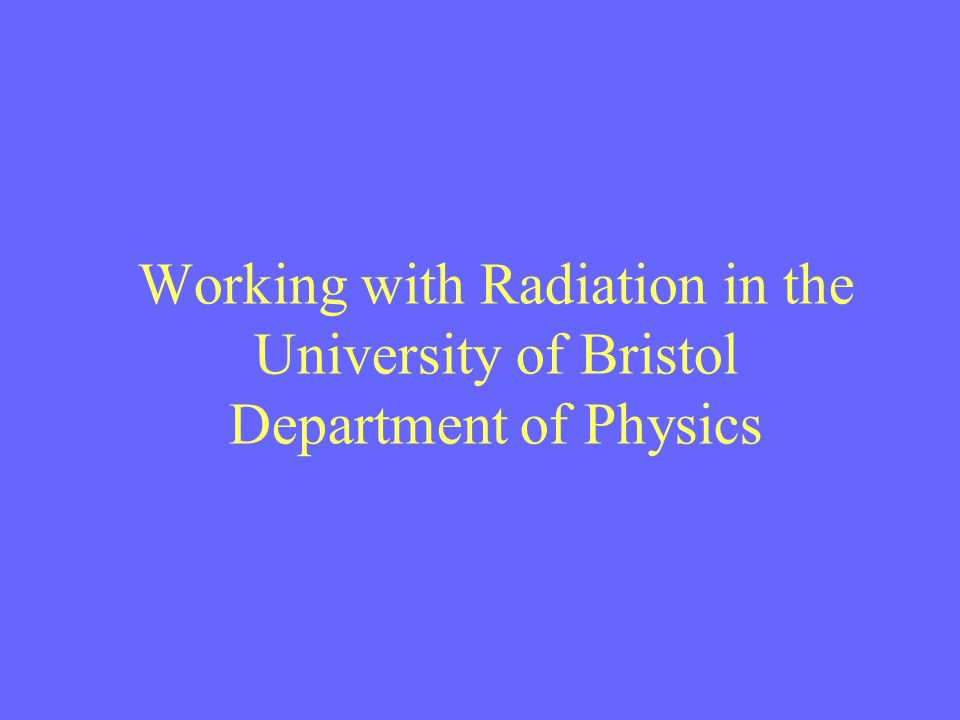 Working with Radiation in the University of Bristol Department of Physics