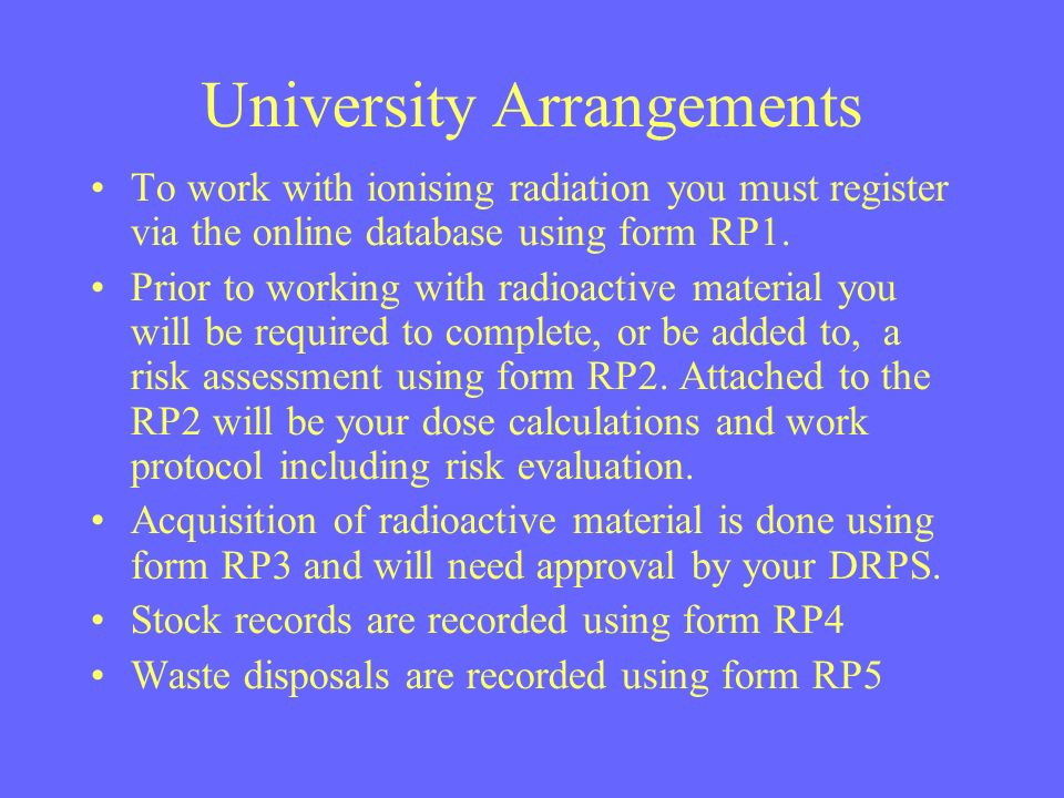 University Arrangements To work with ionising radiation you must register via the online database using form RP1. Prior to working with radioactive ma