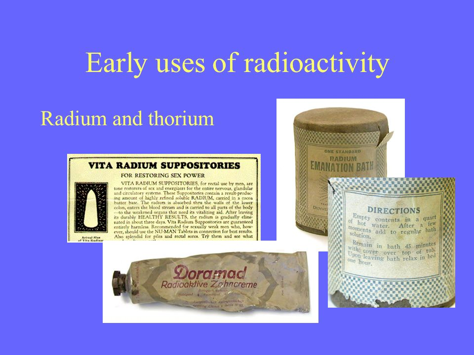 Early uses of radioactivity Radium and thorium