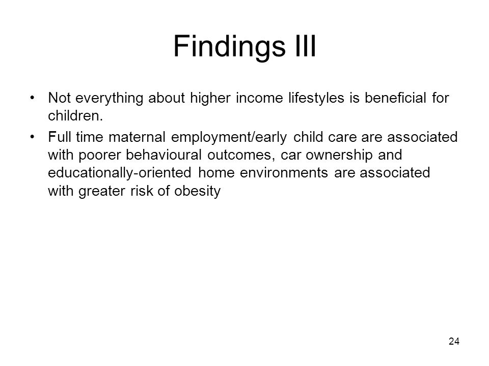 24 Findings III Not everything about higher income lifestyles is beneficial for children.