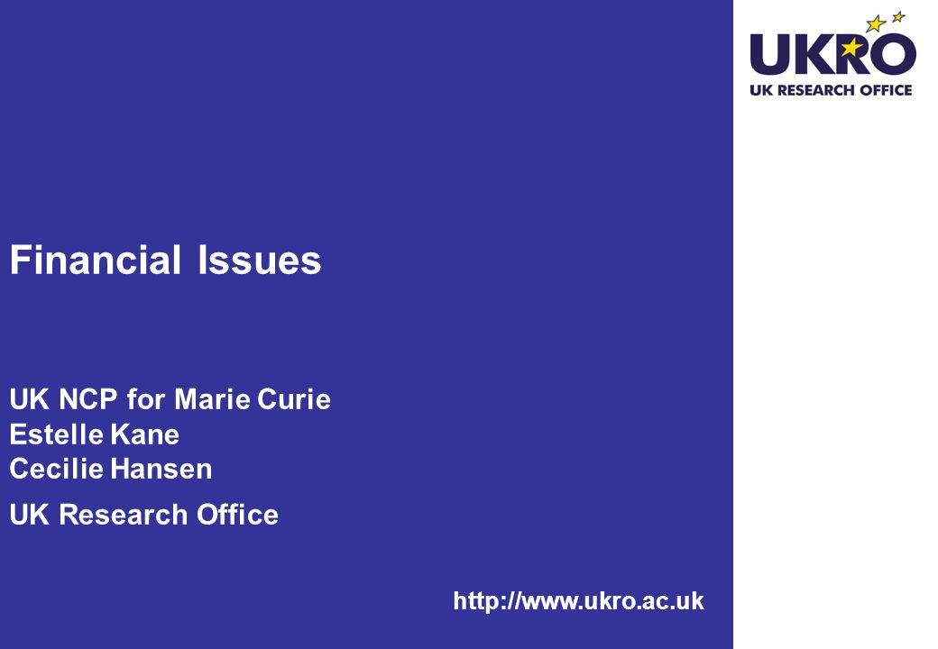 http://www.ukro.ac.uk Financial Issues UK NCP for Marie Curie Estelle Kane Cecilie Hansen UK Research Office