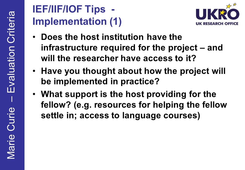 IEF/IIF/IOF Tips - Implementation (1) Does the host institution have the infrastructure required for the project – and will the researcher have access to it.