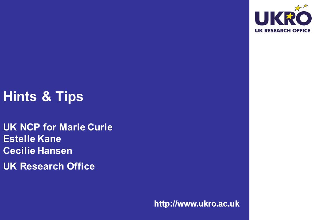 http://www.ukro.ac.uk Hints & Tips UK NCP for Marie Curie Estelle Kane Cecilie Hansen UK Research Office