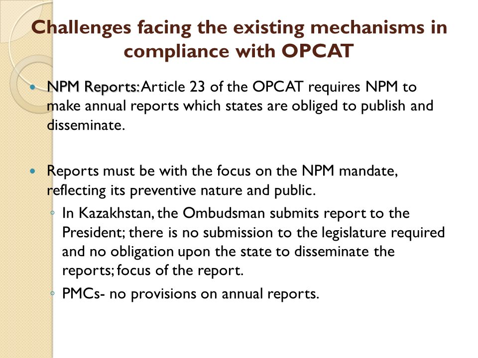 Points to be considered in the process of establishment of the NPM in Kazakhstan Creation of an NPM- not an easy task and many states parties to OPCAT struggle with it; adjustments may be needed later on after the NPM has become operational.