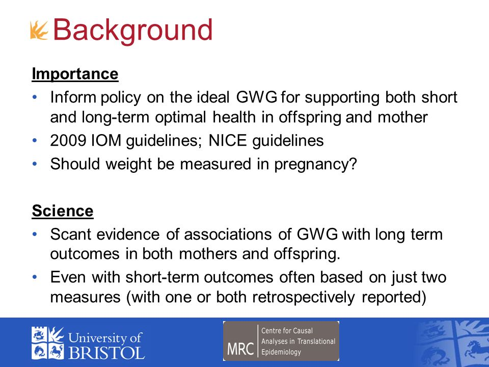 Importance Inform policy on the ideal GWG for supporting both short and long-term optimal health in offspring and mother 2009 IOM guidelines; NICE gui
