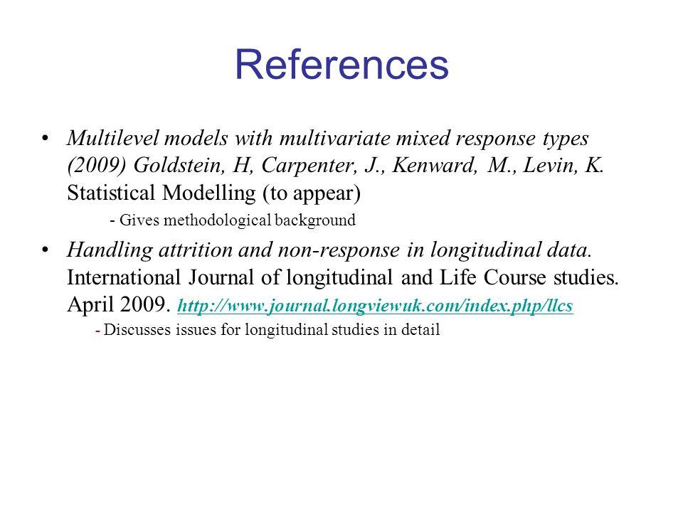 References Multilevel models with multivariate mixed response types (2009) Goldstein, H, Carpenter, J., Kenward, M., Levin, K.