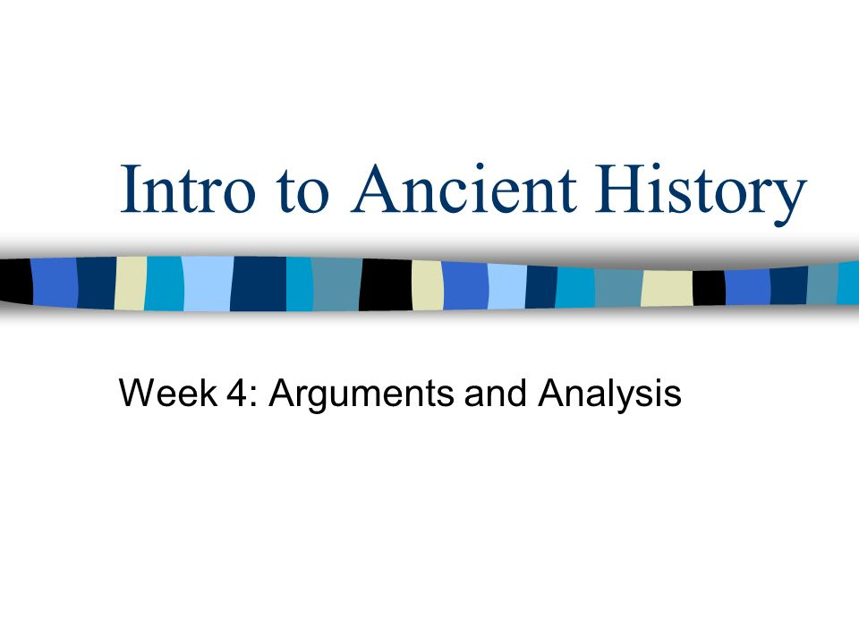 Intro to Ancient History Week 4: Arguments and Analysis