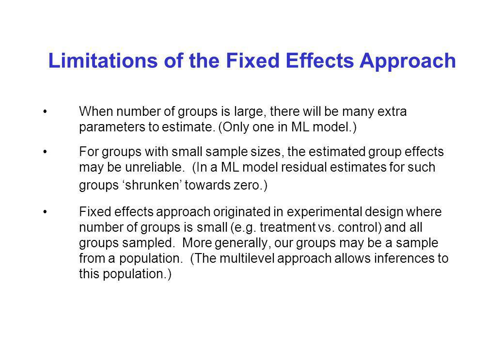 Limitations of the Fixed Effects Approach When number of groups is large, there will be many extra parameters to estimate.