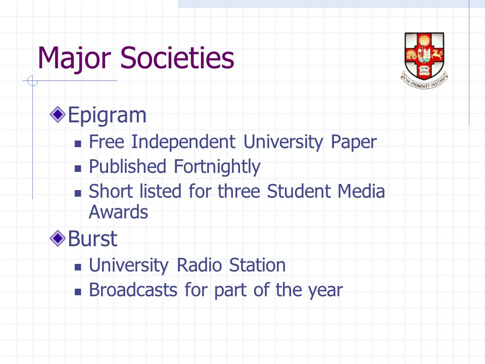 Major Societies Epigram Free Independent University Paper Published Fortnightly Short listed for three Student Media Awards Burst University Radio Station Broadcasts for part of the year