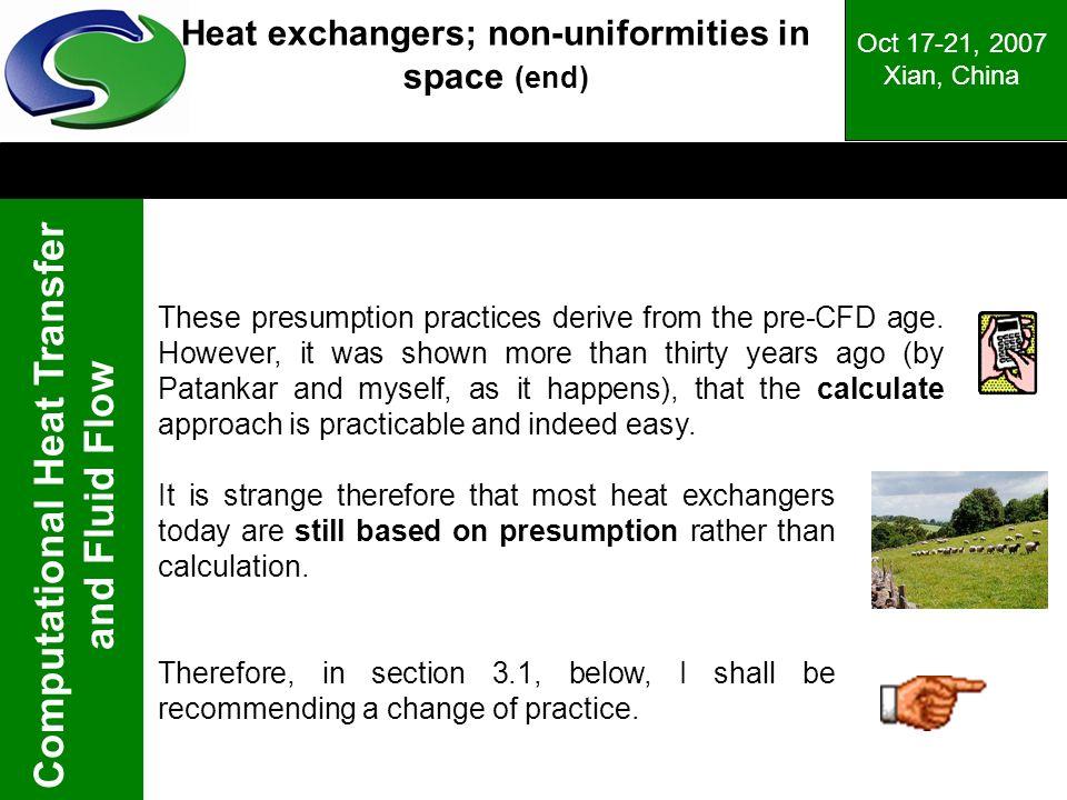 Computational Heat Transfer and Fluid Flow Oct 17-21, 2007 Xian, China Heat exchangers; non-uniformities in space (end) These presumption practices de